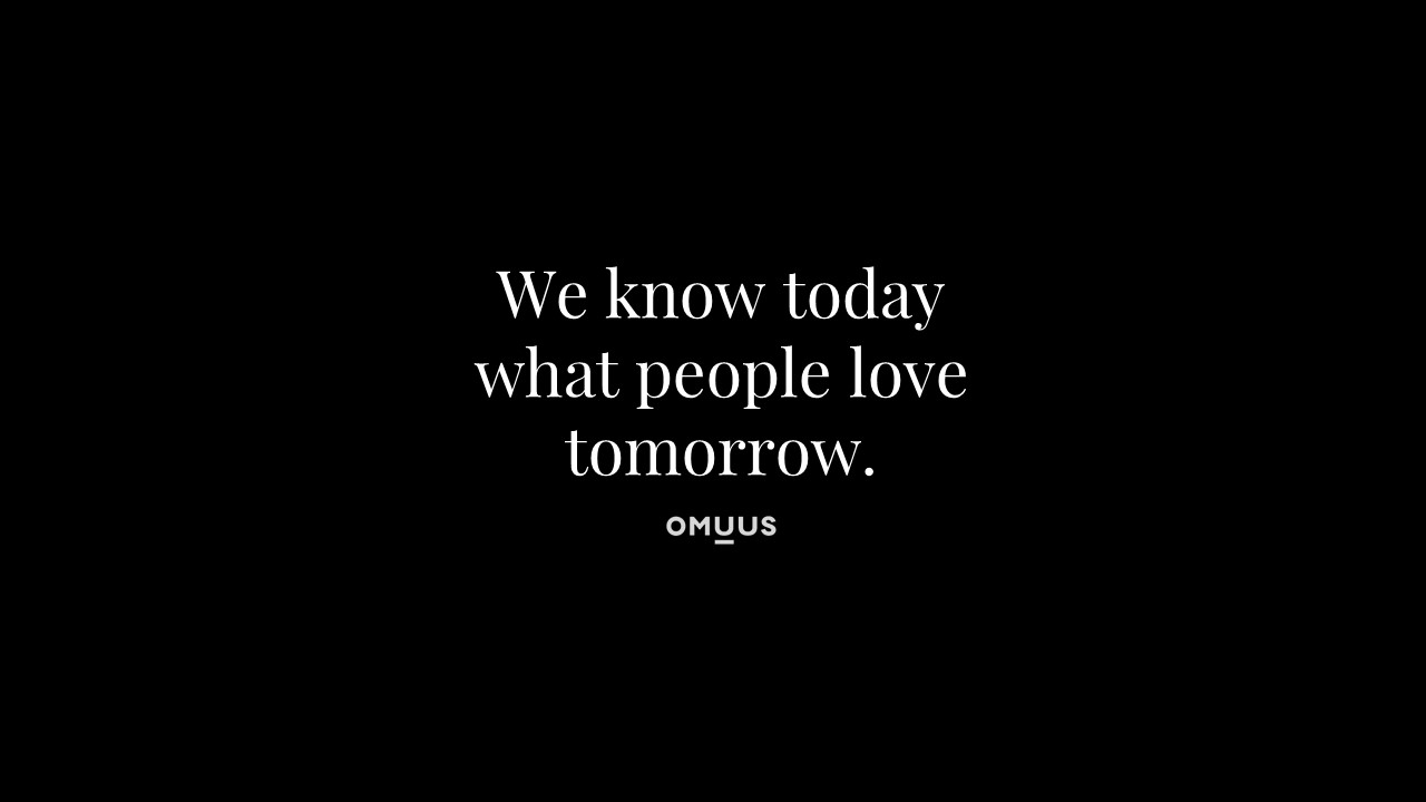 We know today what people love tomorrow