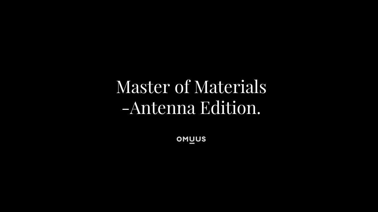 MASTER OF MATERIALS – ANTENNA EDITION